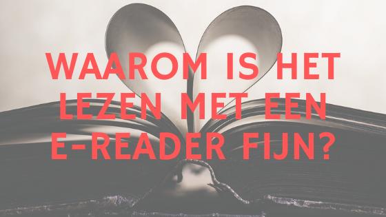 Waarom een e-reader fijn is?
