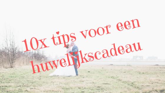10x tips voor een huwelijkscadeau