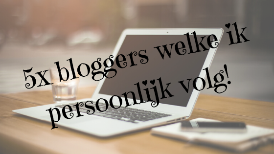 5x bloggers die ik volg