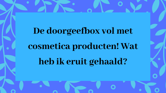 De doorgeefbox vol met cosmetica