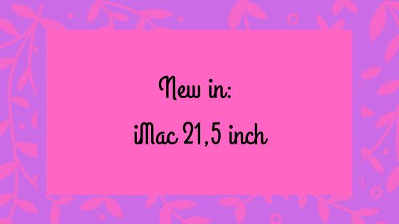 New In iMac 21,5