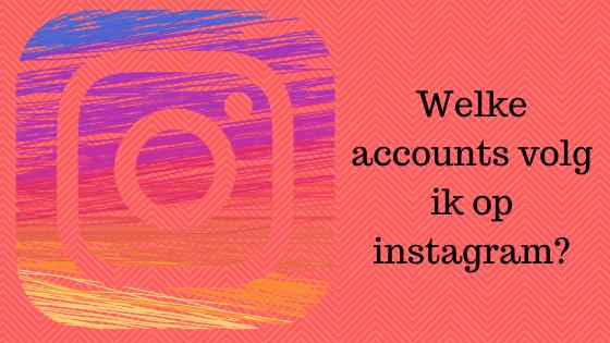 Welke accounts volg ik op instagram?